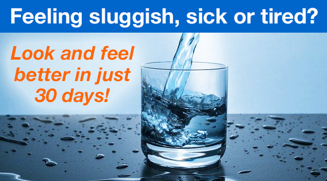 Feeling sluggish, sick or tired? Look and feel better in just 30 days!